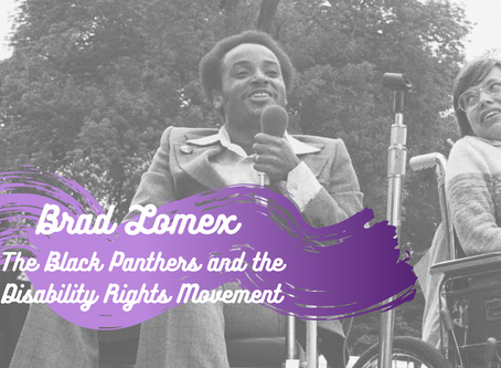 Brad Lomex: The Black Panthers and the Disability Rights Movement