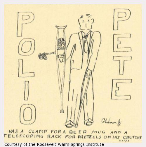 "Cartoon of polio Pete. A man in a suit with crutches. There are some clamps and trays attached to them. reads: ""has a clamp for a beer mug and a telescoping rack for pretzels on his crutches"""