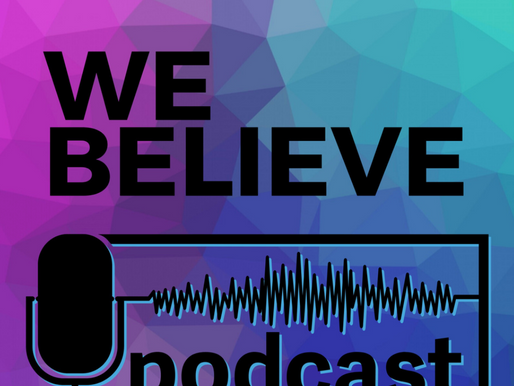 THE WE BELIEVE PODCAST