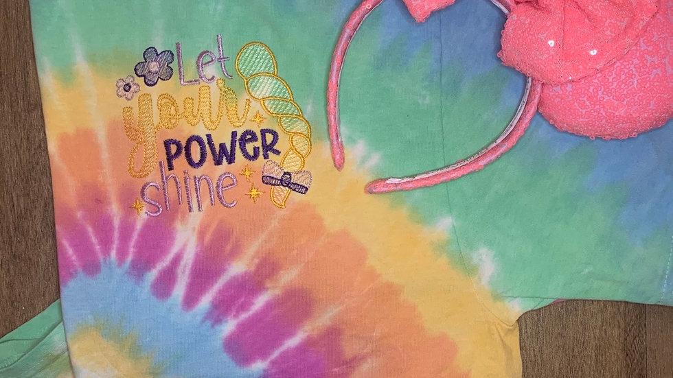 Let Your Power Shine Tye Dye shirt