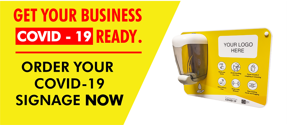 GET YOUR BUSINESS COVID - 19 READY. ORDER YOUR COVID - 19 SIGNAGE NOW