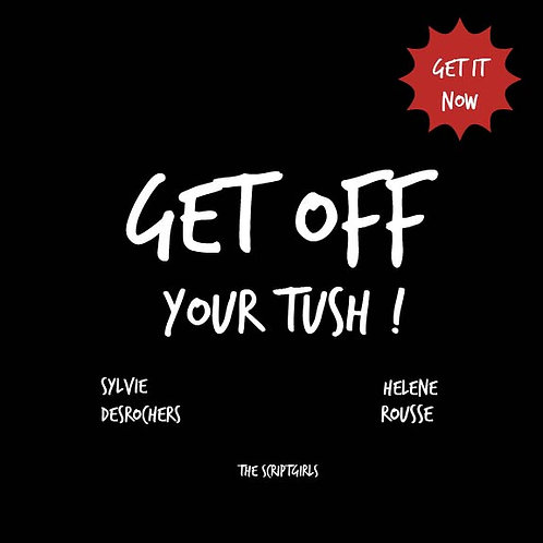 Get off your Tush !