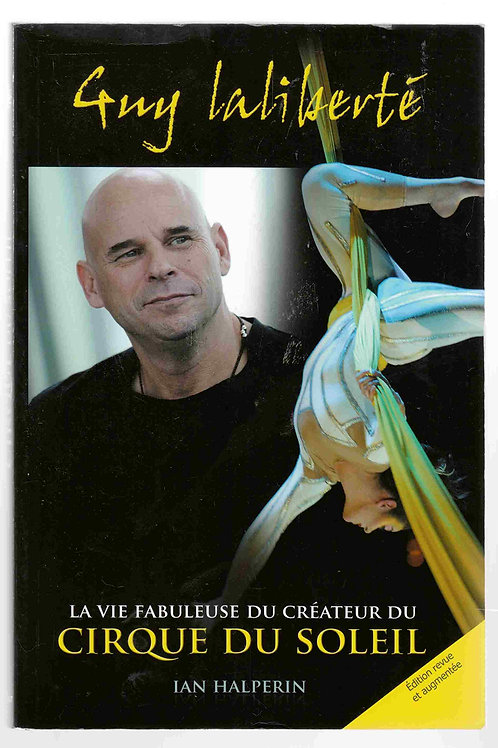 Guy Laliberté : La vie fabuleuse du créateur du Cirque du Soleil