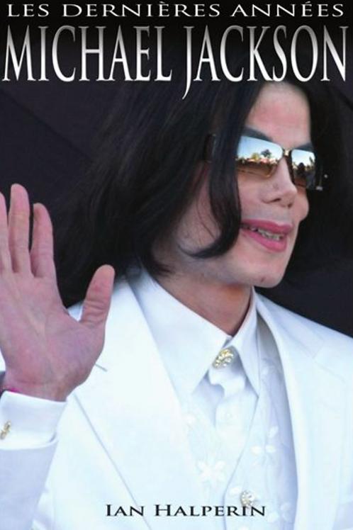Michael Jackson: Les Dernieres Années
