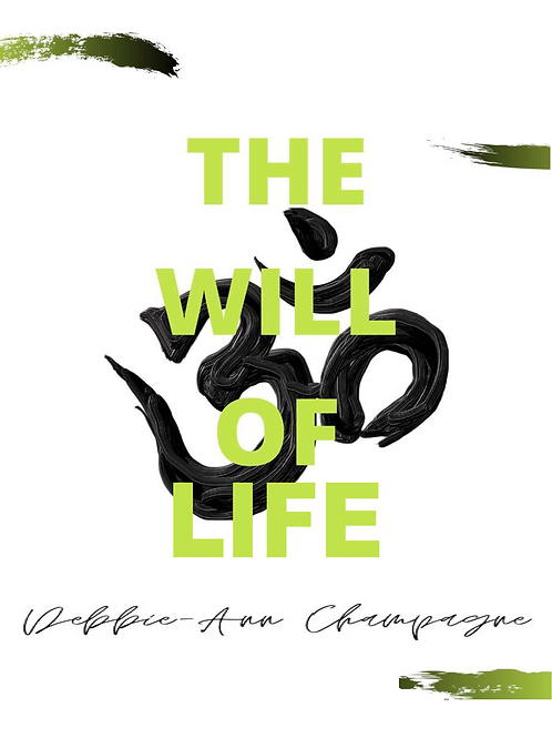 The Will of Life - Debbie-Ann Champagne