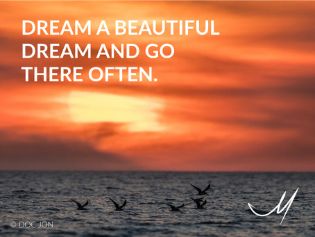 Dream a beautiful dream and go there often
