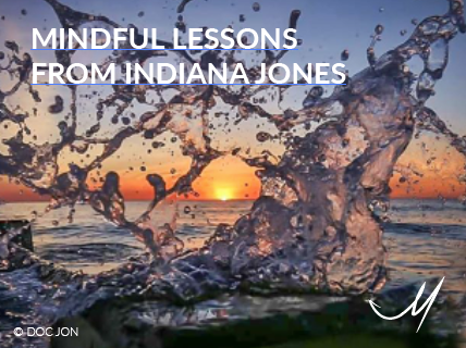 Mindful lessons from Indiana Jones