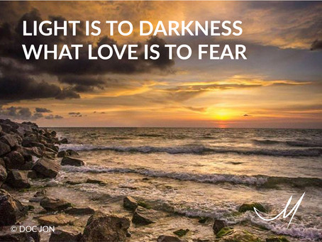 Light is to Darkness what Love is to Fear