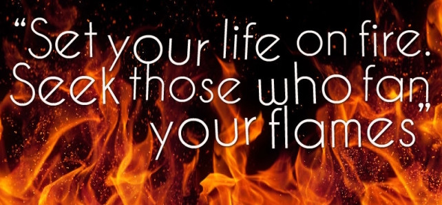 Set your Life on Fire - Rumi