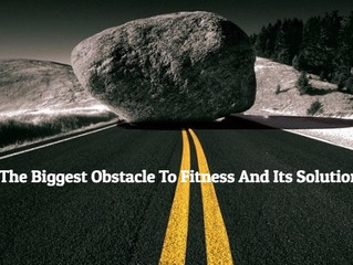 The Biggest Obstacle To Fitness And Its Solution