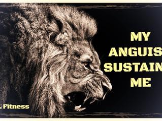 My Anguish Sustains Me