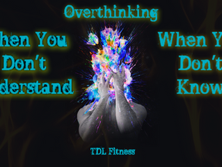 Overthinking; When You Don't Understand. When You Don't Know