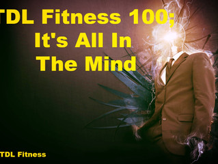TDL Fitness 100; It's All In The Mind