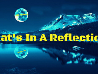 What's In A Reflection?
