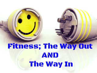 Fitness; The Way Out AND The Way In