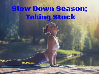Slow Down Season; Taking Stock