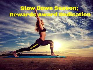 Slow Down Season; Rewards Award Dedication