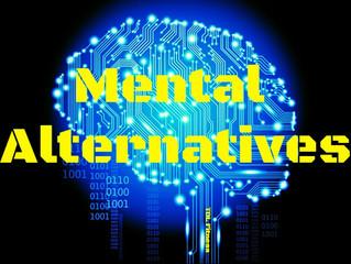 Mental Alternatives