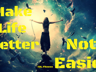 Make Life Better; Not Easier