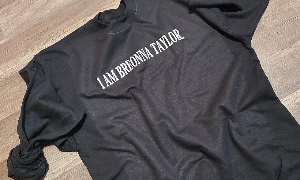 I AM BREONNA TAYLOR Sweatshirt