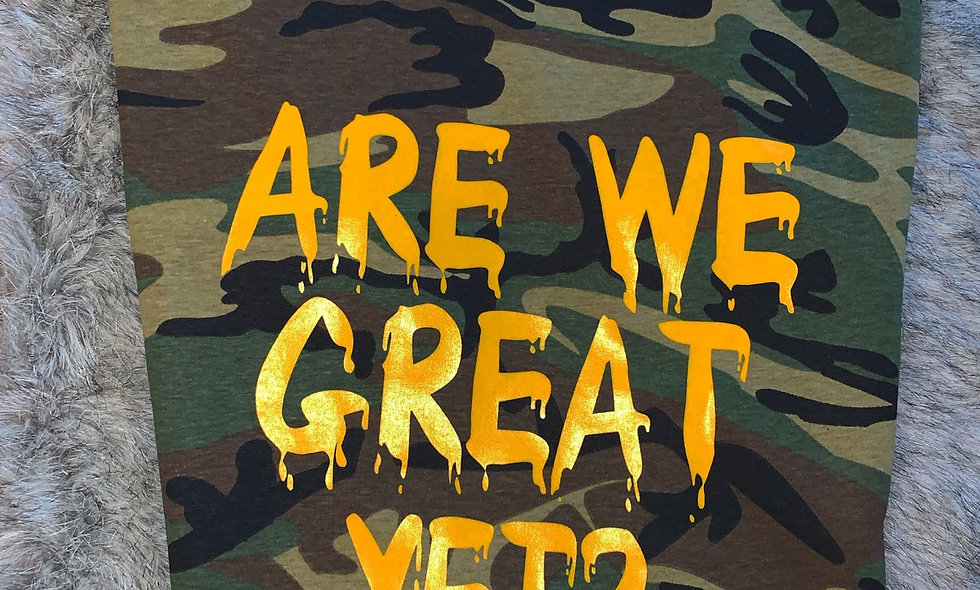 Are we great yet? Tee