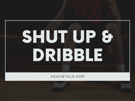 Shut Up & Dribble?!