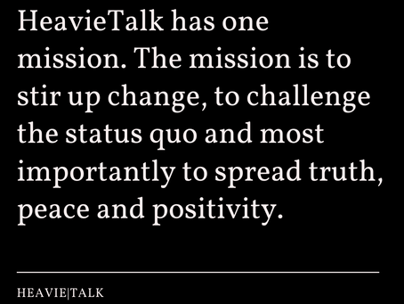HeavieTalk has one mission. Buckle up.