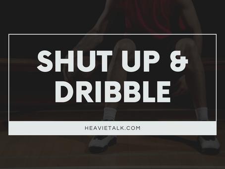 Shut Up & Dribble?