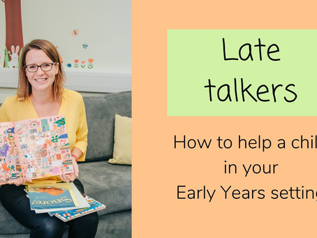 Late talkers: how to help a child in your Early Years setting