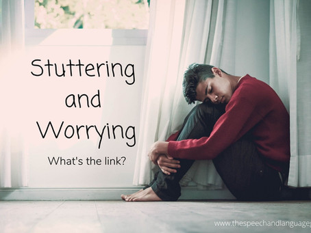 Stuttering and Worrying- What's the link?