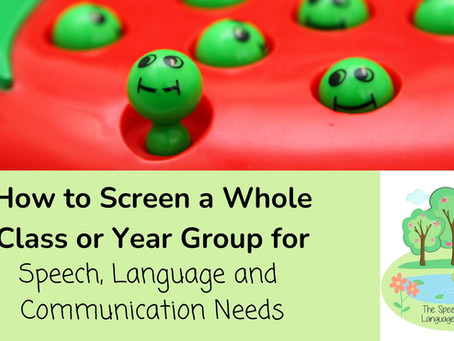 How to Screen a Whole Class or Year Group for Speech, Language and Communication Needs