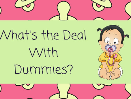 What's the Deal With Dummies?