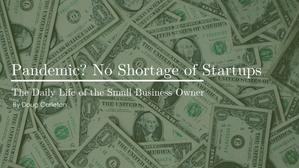 Pandemic? No Shortage of Startups