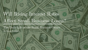 Will Rising Interest Rates Affect Small Business Loans?