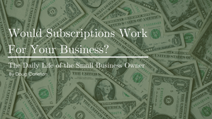 Would Subscriptions Work For Your Business?