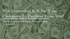 How Convenient Is It For You Customers To Purchase From You?