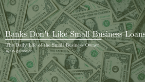 Banks Don't Like Small Business Loans