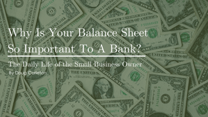 Why Is Your Balance Sheet So Important To A Bank?
