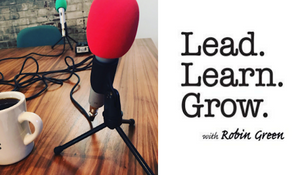 Lead. Learn. Grow. Robin Green Podcast Episode 018 Featuring Natalie Toalson McNamara, Owner of Crea