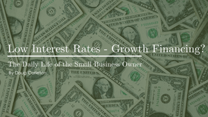 Low Interest Rates - Growth Financing?