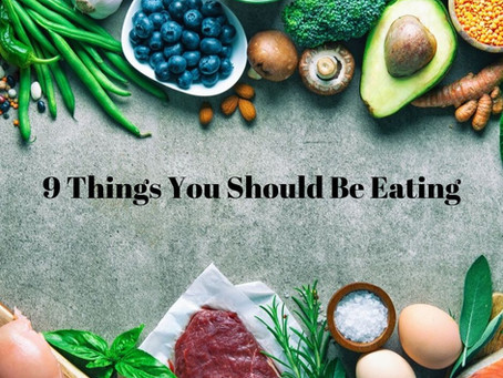 9 things you should be eating