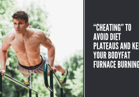 """Cheating"" To avoid Diet Plateaus and Keep Your Bodyfat Furnace Burning"
