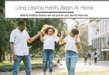 Long Lasting Habits Begin At Home