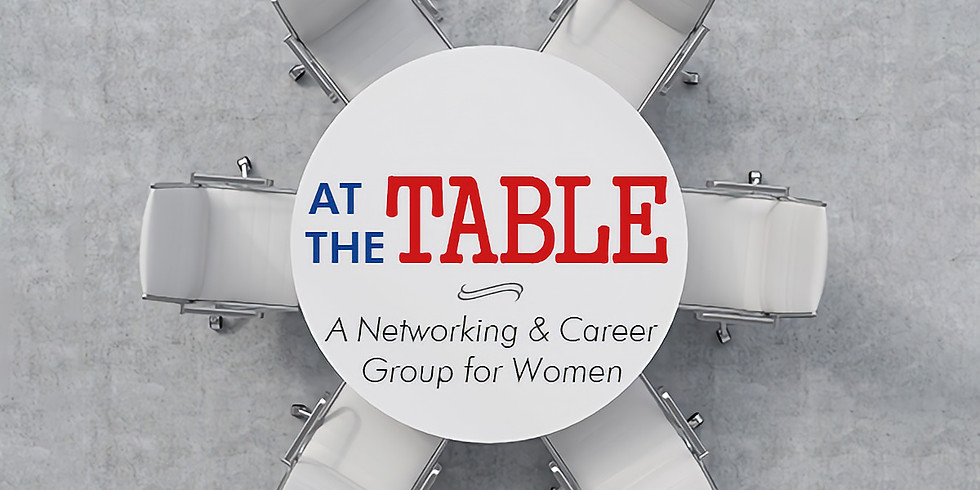 At the Table: A Networking & Career Group for Women