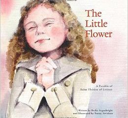 Book Review: The Little Flower: A Parable of Saint Therese of Lisieux