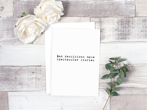 Bad Decisions Make Spectacular Stories - Greeting Card