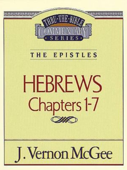 Hebrews Chapters 1-7 by J Vernon McGee