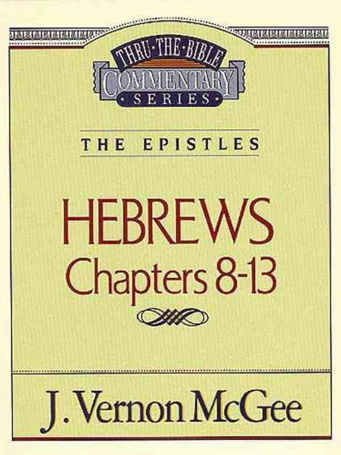 Hebrews Chapters 8-13 by J Vernon McGee