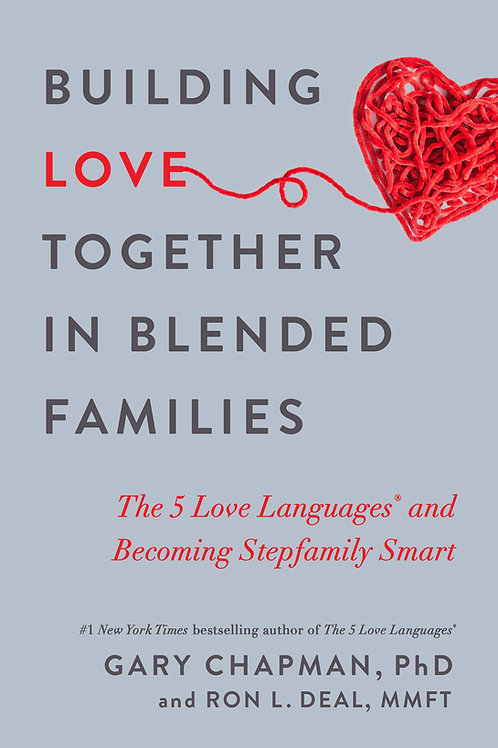 Building Love Together In Blended Families by Gary Chapman & Ron L. Deal