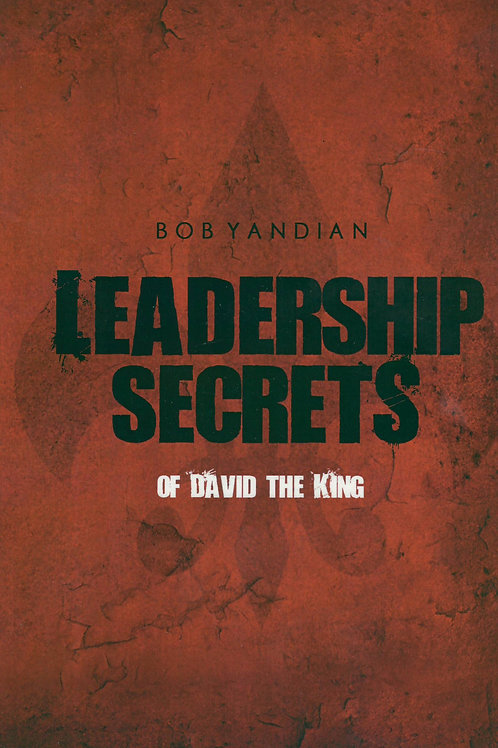 Leadership Secrets of David The King by Bob Yandian